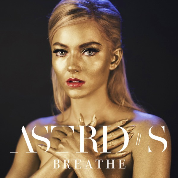 ASTRID S RELEASES NEW SINGLE 'BREATHE'