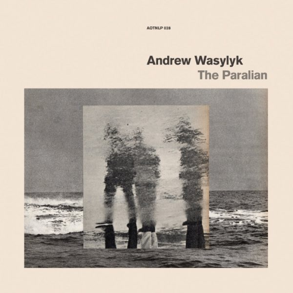 ANDREW WASYLYK ANNOUNCES NEW ALBUM 'THE PARALIAN' WHICH IS RELEASED 1ST FEBRUARY 2019