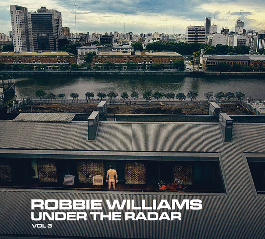 ROBBIE WILLIAMS TO RELEASE NEW ALBUM OF PREVIOUSLY-UNHEARD MUSIC EXCLUSIVELY FOR FANS
