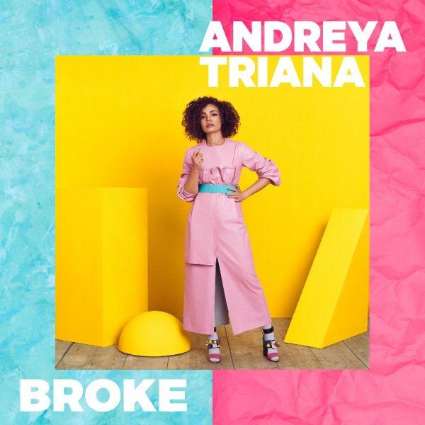ANDREYA TRIANA RELEASES  NEW SINGLE 'BROKE'