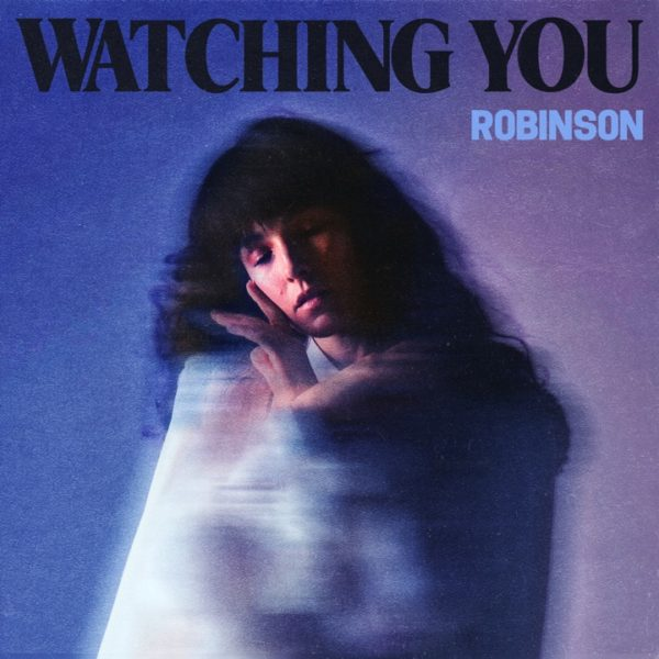 ROBINSON RELEASES DEBUT EP AND LEAD SINGLE, 'WATCHING YOU'