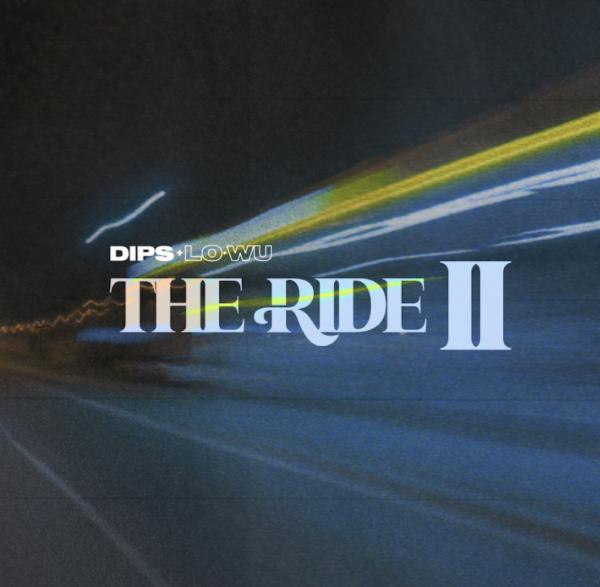 DIPS & LO-WU REVEAL BRAND-NEW SINGLE THE RIDE II